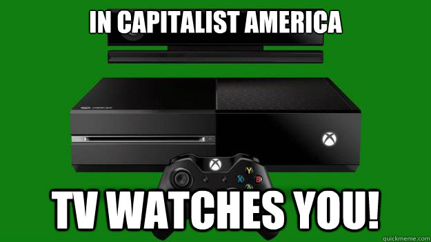 In capitalist America Xbox One watches You
