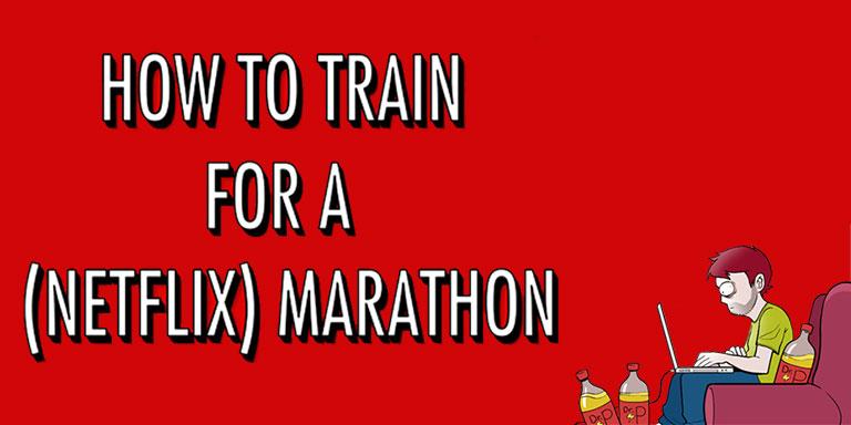 Protip: How to Train for a (Netflix) Marathon