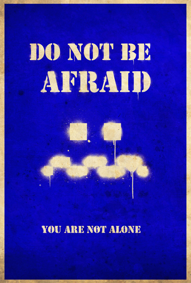 Do Not Be Afraid, You are not alone