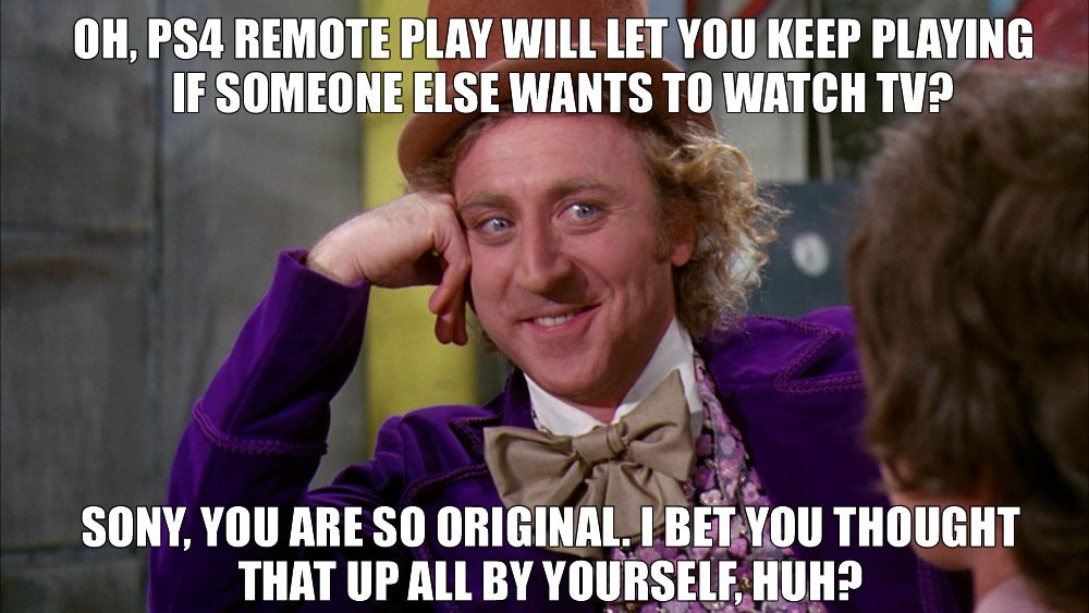PS4 Remote Play Condescending Wonka