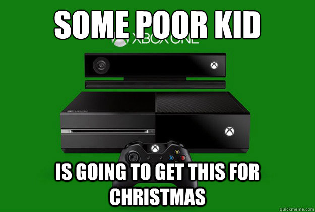 Some poor kid gets xbox one for christmas