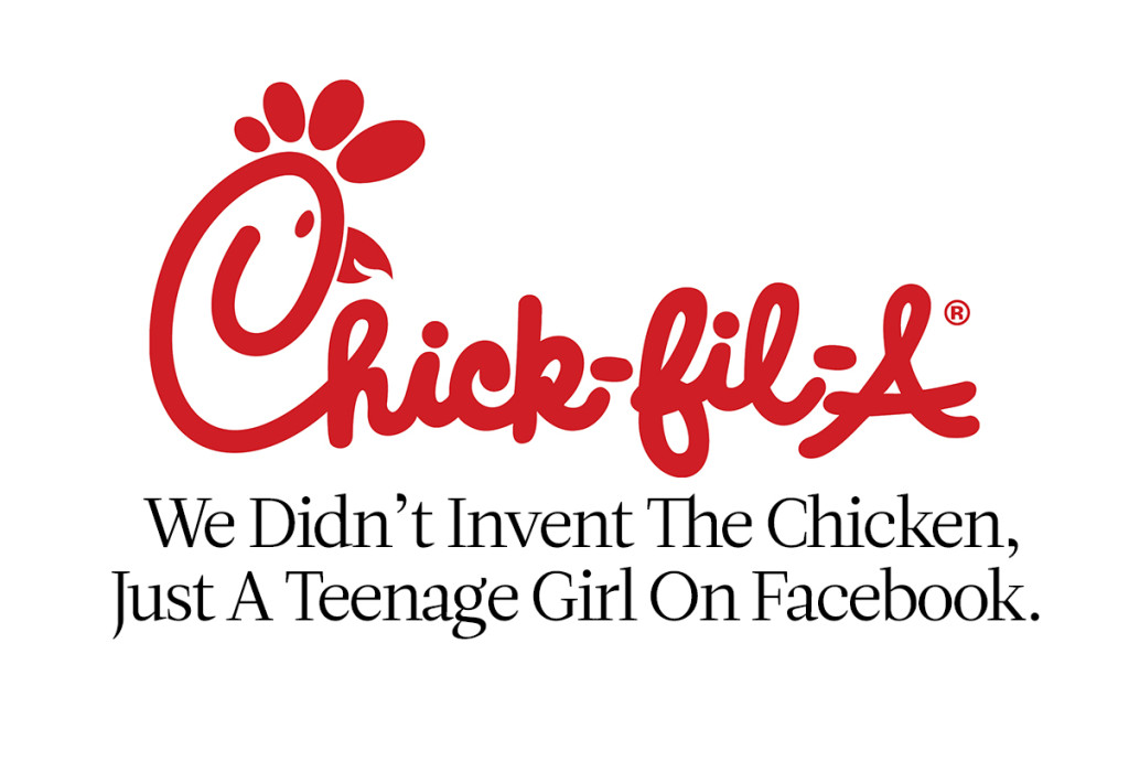 Chick-Fil-A We didn't invent the Chicken, just a teenage girl on Facebook