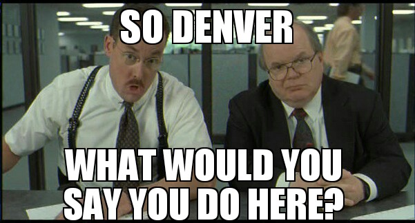So Denver what would you say that you do here?