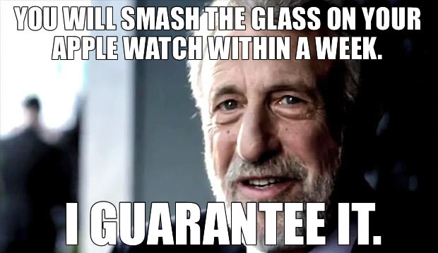 Uoi will smash the glass on your watch in a week. I guarantee it