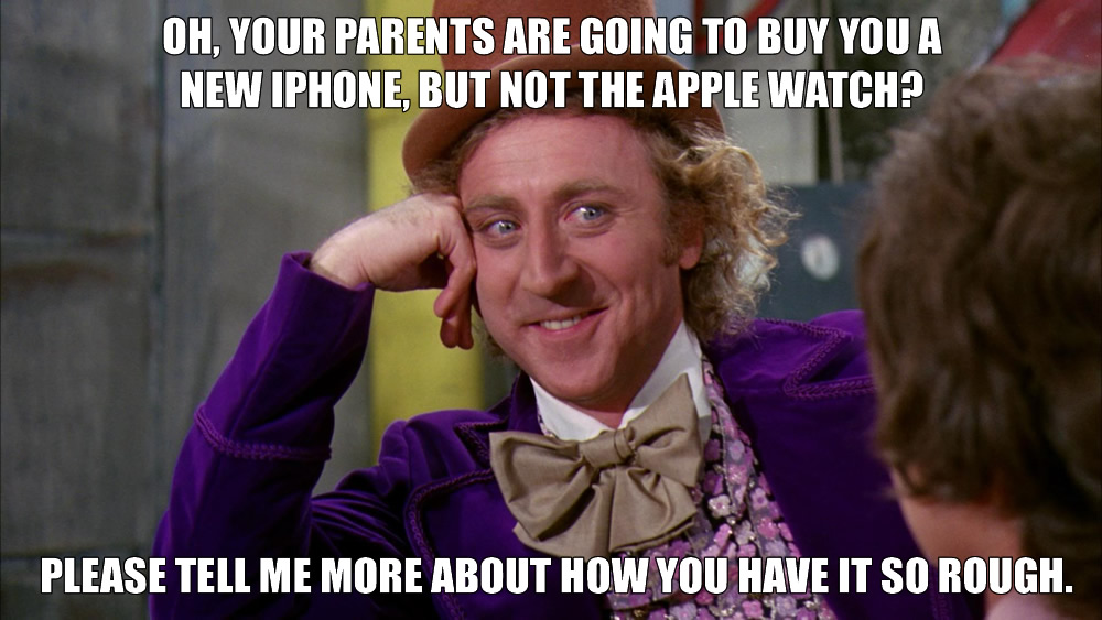 Condescending Wonka meme - your parents are going to buy you a new iPhone but not the Apple Watch. Tell me more