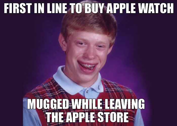 First in Line for Buy a Watch. Mugged While leaving the Apple Store. - Bad Luck Brian meme