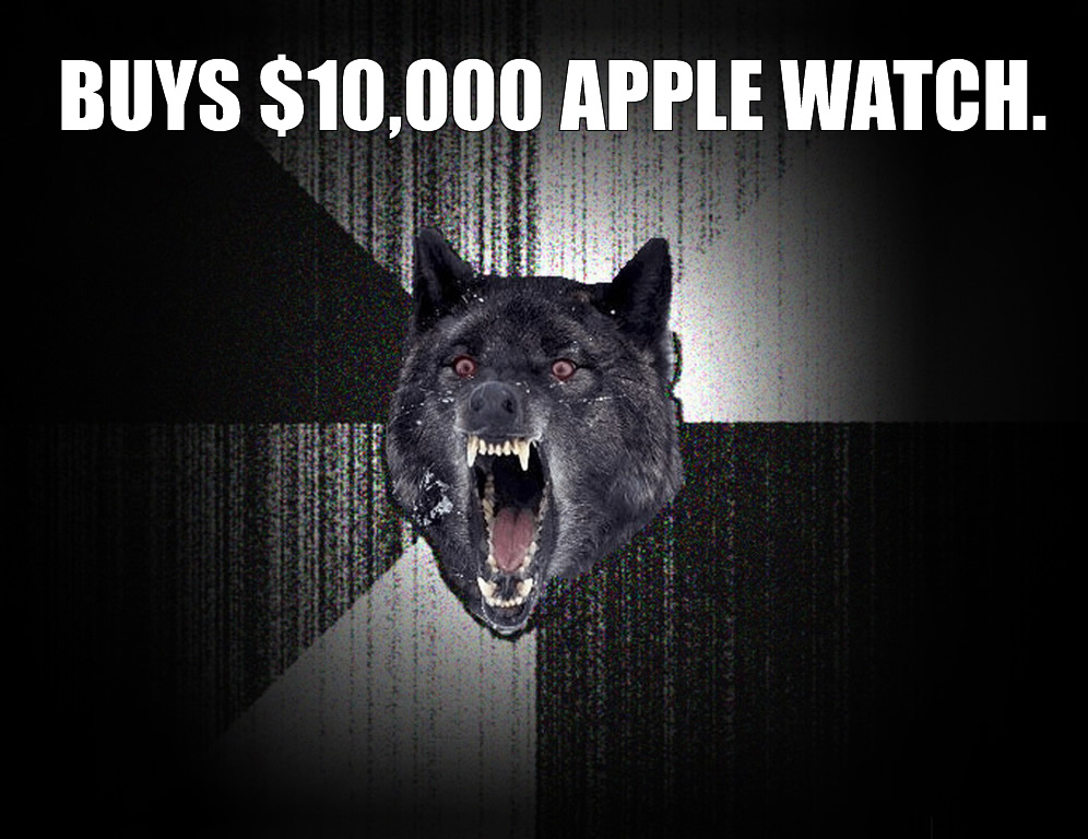 Insanity wolf meme - buy's the $10,000 Watch