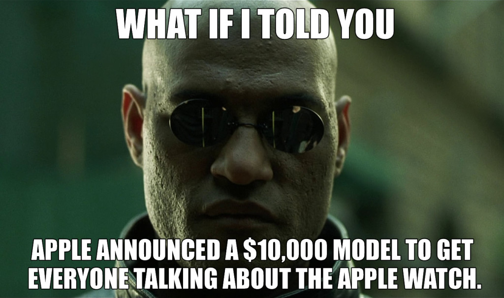 What If I told you Apple released a $10,000 model to  get you talking about the watch
